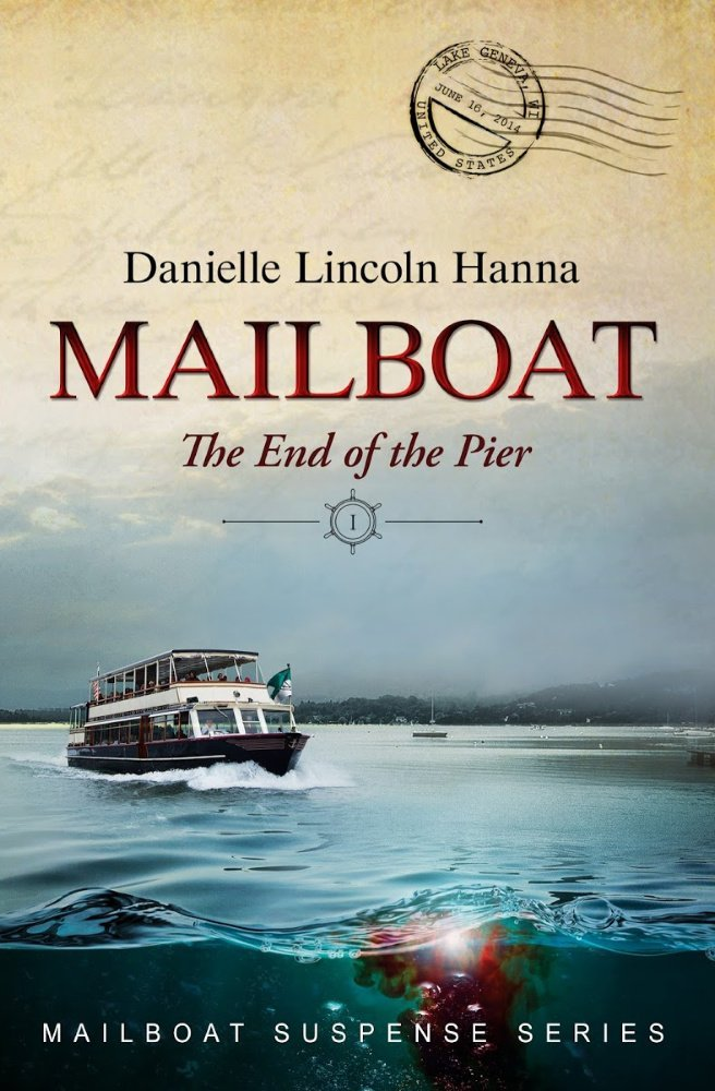 Mailboat I: The End of the Pier, Book 1 in the Mailboat Suspense Series by Danielle Lincoln Hanna
