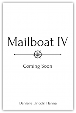 Mailboat IV, Book 4 in the Mailboat Suspense Series by Danielle Lincoln Hanna. Coming Soon!